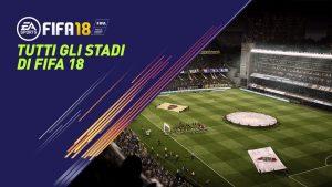Fifa 18 |  4 nuovi stadi confermati  La lista completa! Niente più stadio del Borussia?